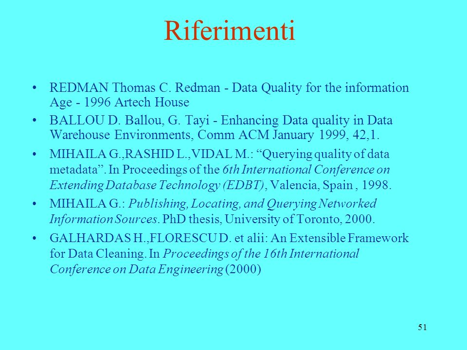 Riferimenti REDMAN Thomas C. Redman - Data Quality for the information Age - 1996 Artech House.