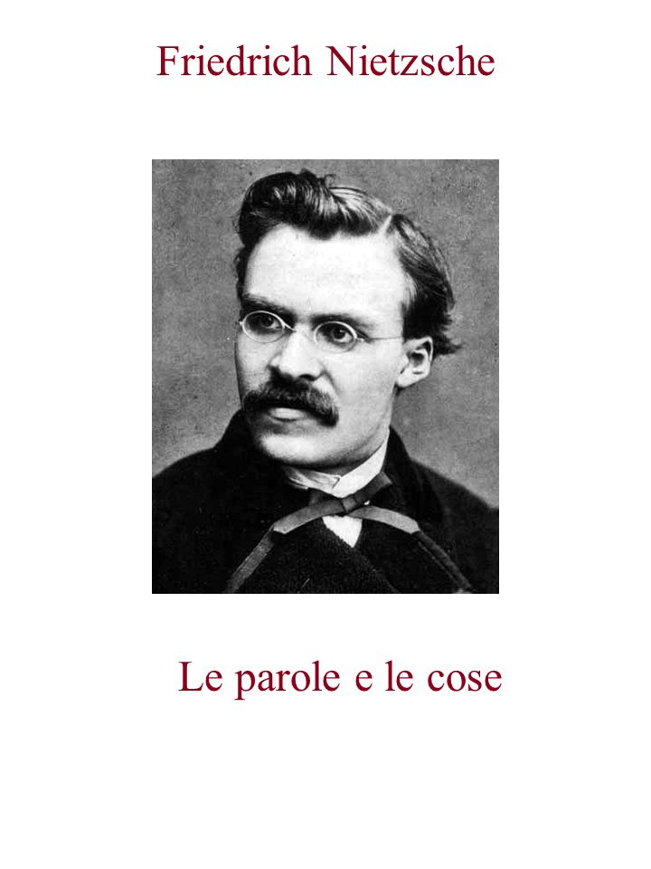 Friedrich Nietzsche Le parole e le cose