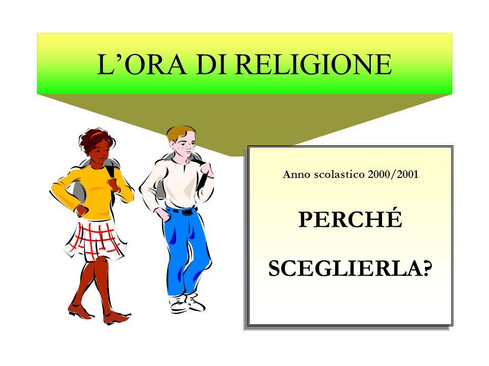 L'ORA DI RELIGIONE Anno scolastico 2000/2001 PERCHÉ SCEGLIERLA