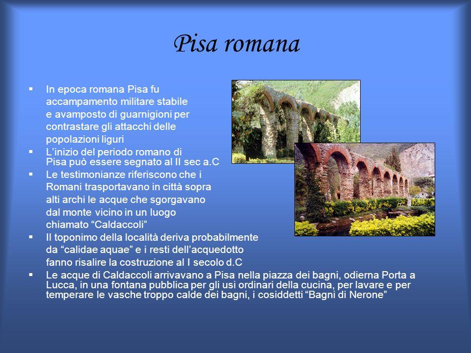 Pisa romana In epoca romana Pisa fu accampamento militare stabile