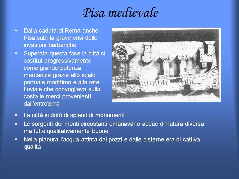 Pisa medievale Dalla caduta di Roma anche Pisa subì la grave crisi delle invasioni barbariche.