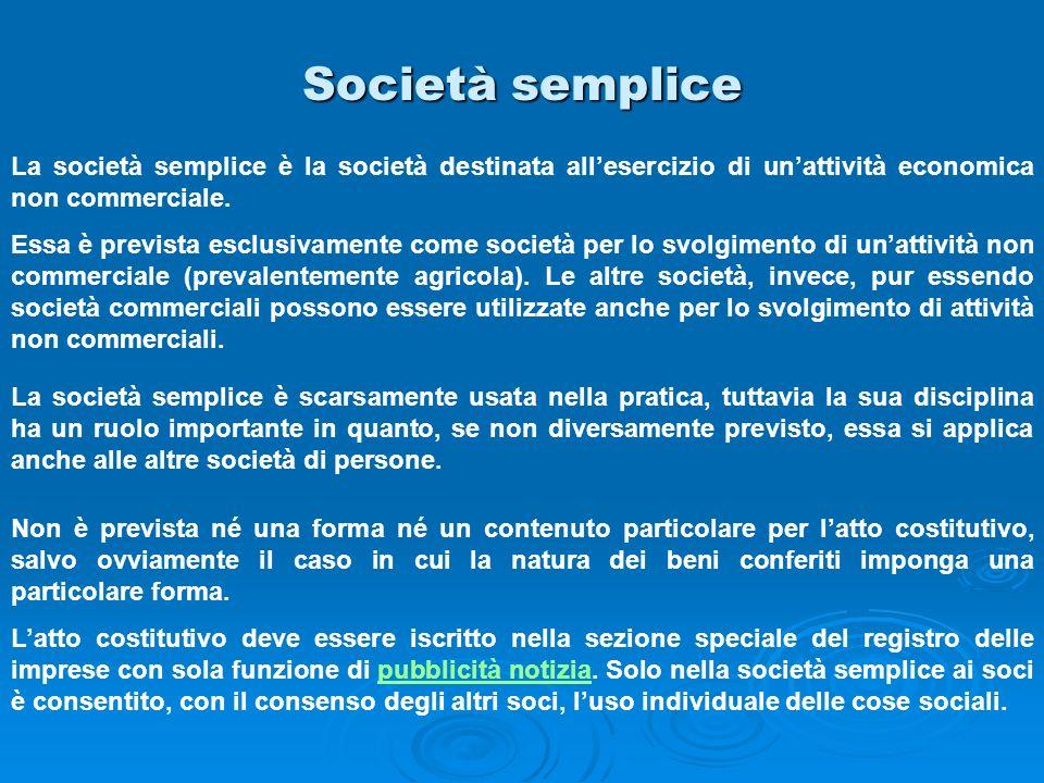 Società semplice La società semplice è la società destinata all'esercizio di un'attività economica non commerciale.