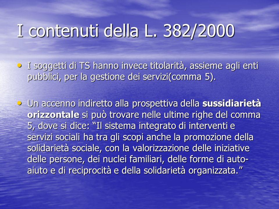 I contenuti della L. 382/2000 I soggetti di TS hanno invece titolarità, assieme agli enti pubblici, per la gestione dei servizi(comma 5).