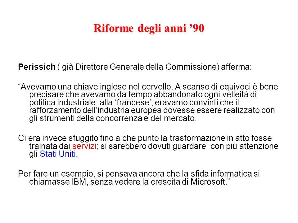 Riforme degli anni '90 Perissich ( già Direttore Generale della Commissione) afferma: