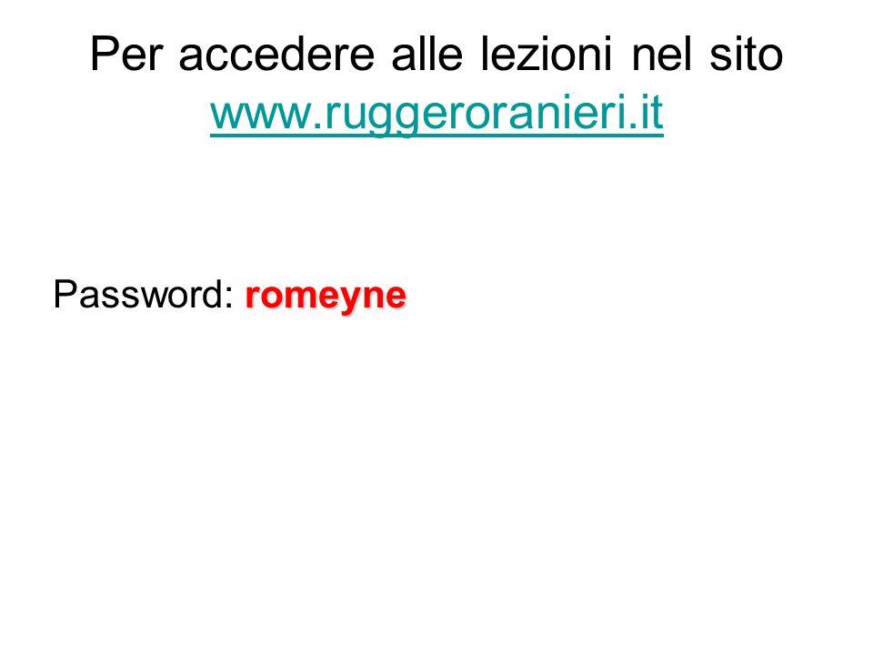 Per accedere alle lezioni nel sito www.ruggeroranieri.it