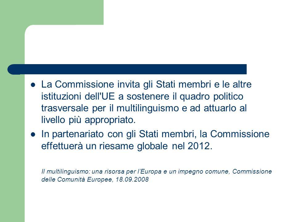 La Commissione invita gli Stati membri e le altre istituzioni dell UE a sostenere il quadro politico trasversale per il multilinguismo e ad attuarlo al livello più appropriato.