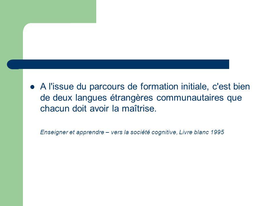 A l issue du parcours de formation initiale, c est bien de deux langues étrangères communautaires que chacun doit avoir la maîtrise.