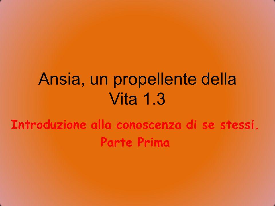 Ansia, un propellente della Vita 1.3