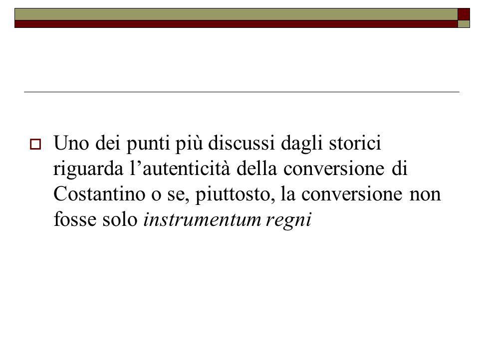 Uno dei punti più discussi dagli storici riguarda l'autenticità della conversione di Costantino o se, piuttosto, la conversione non fosse solo instrumentum regni