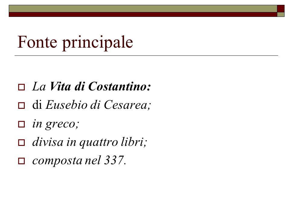 Fonte principale La Vita di Costantino: di Eusebio di Cesarea;