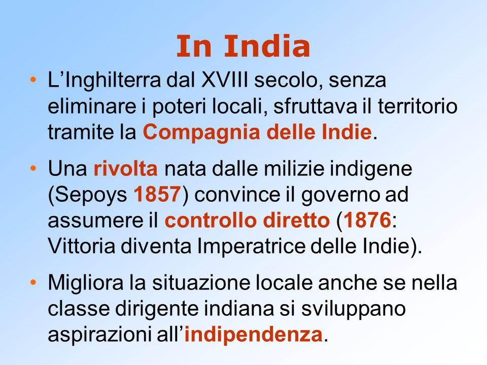 In India L'Inghilterra dal XVIII secolo, senza eliminare i poteri locali, sfruttava il territorio tramite la Compagnia delle Indie.