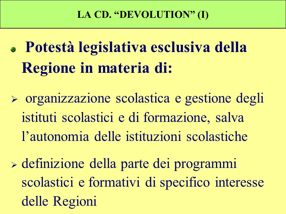 LA CD. DEVOLUTION (I) Potestà legislativa esclusiva della Regione in materia di: