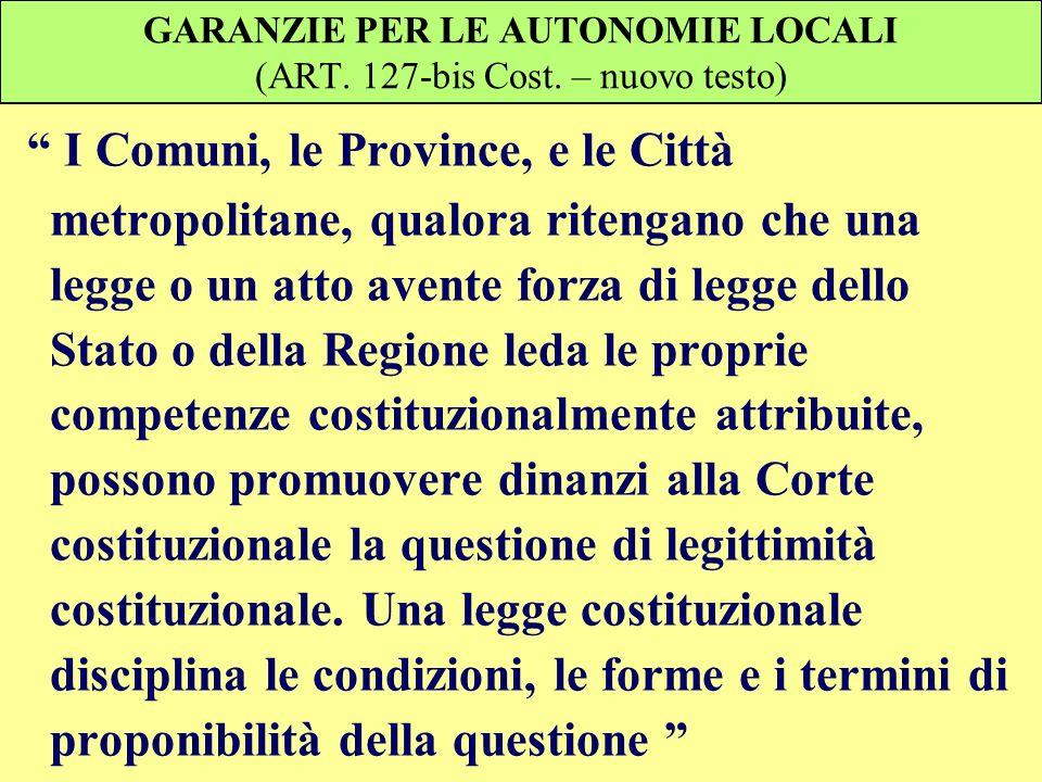 GARANZIE PER LE AUTONOMIE LOCALI (ART. 127-bis Cost. – nuovo testo)