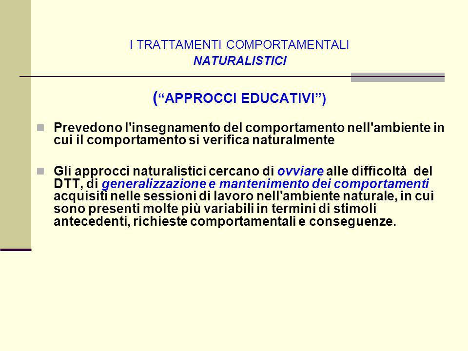 I TRATTAMENTI COMPORTAMENTALI NATURALISTICI ( APPROCCI EDUCATIVI )