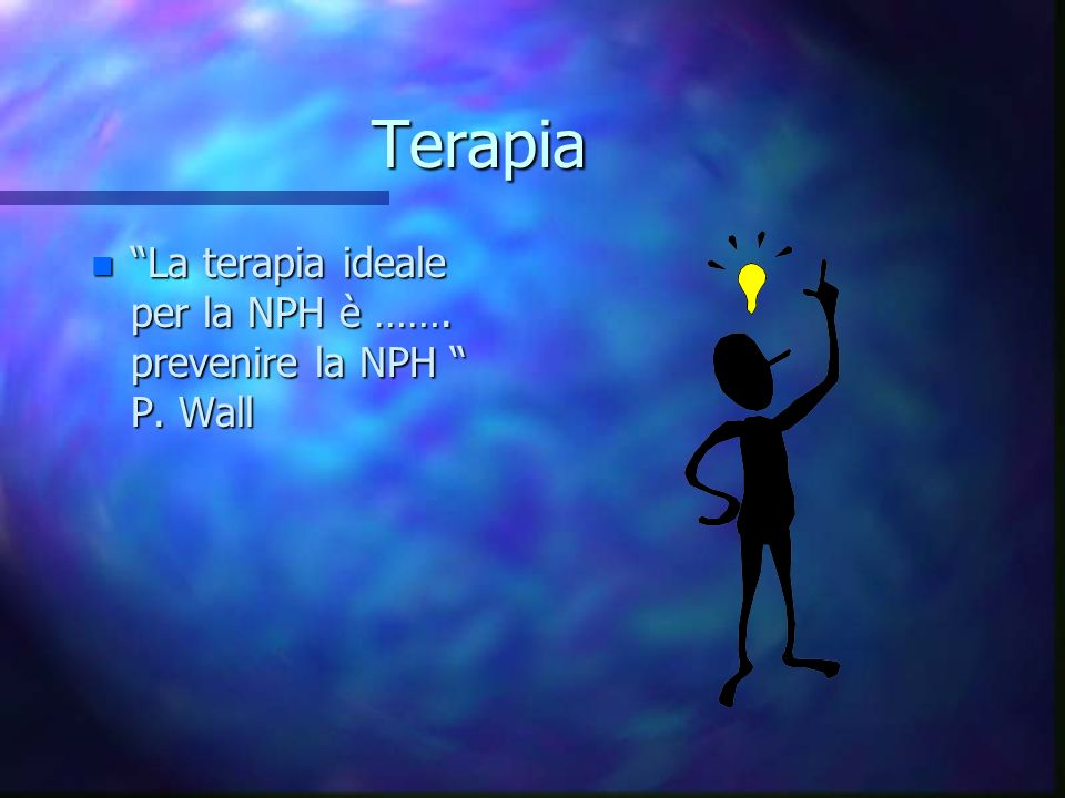 Terapia La terapia ideale per la NPH è ……. prevenire la NPH P. Wall