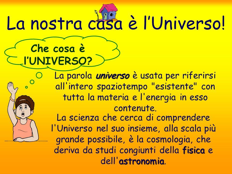 La nostra casa è l'Universo!