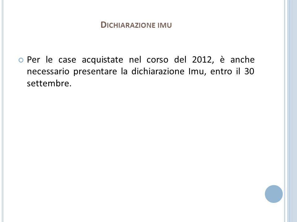 Dichiarazione imu Per le case acquistate nel corso del 2012, è anche necessario presentare la dichiarazione Imu, entro il 30 settembre.