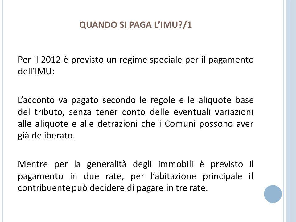 QUANDO SI PAGA L'IMU /1 Per il 2012 è previsto un regime speciale per il pagamento dell'IMU: