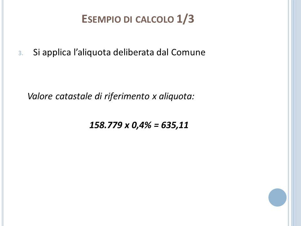 Esempio di calcolo 1/3 Si applica l'aliquota deliberata dal Comune