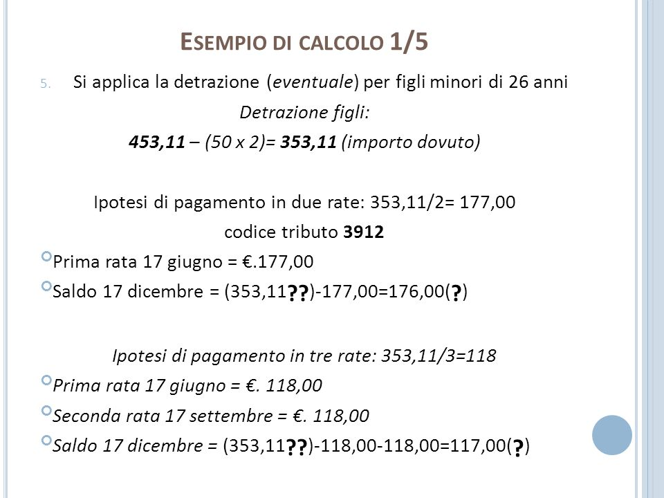 Esempio di calcolo 1/5 Si applica la detrazione (eventuale) per figli minori di 26 anni. Detrazione figli: