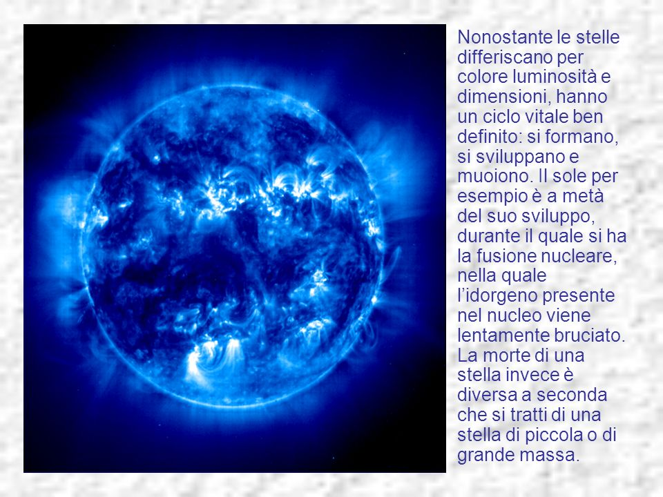 Nonostante le stelle differiscano per colore luminosità e dimensioni, hanno un ciclo vitale ben definito: si formano, si sviluppano e muoiono.