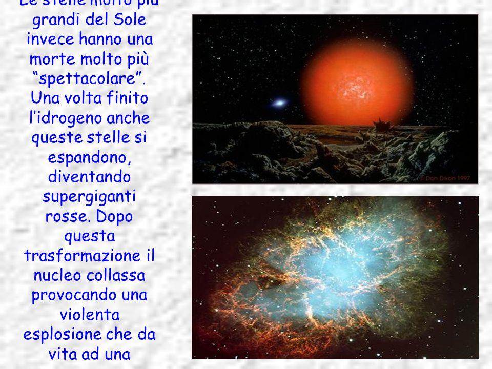 Le stelle molto più grandi del Sole invece hanno una morte molto più spettacolare .