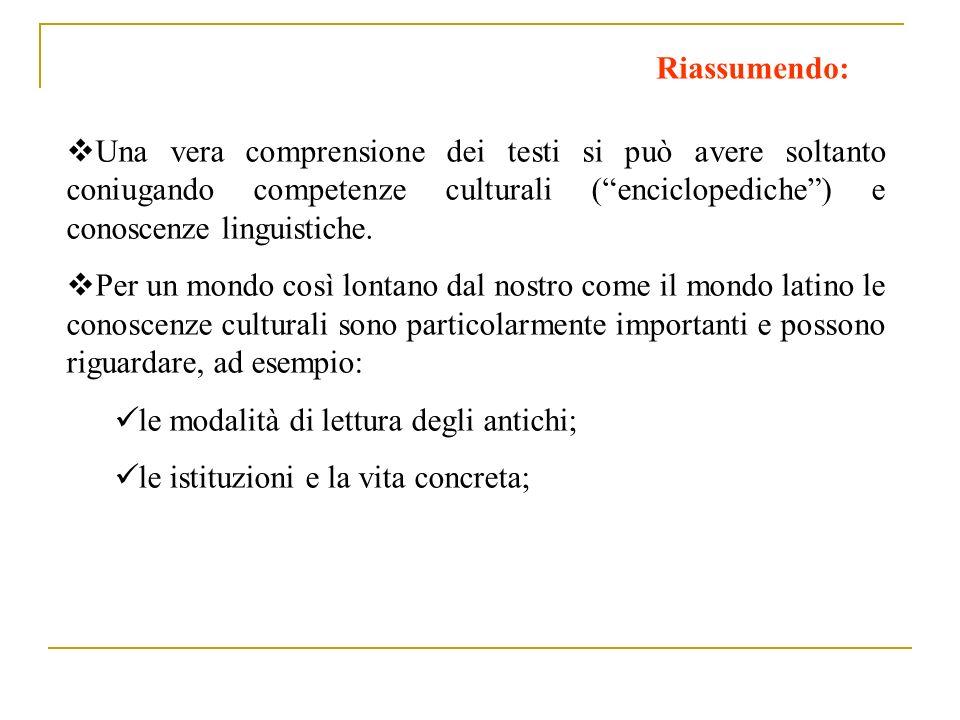 Riassumendo: Una vera comprensione dei testi si può avere soltanto coniugando competenze culturali ( enciclopediche ) e conoscenze linguistiche.