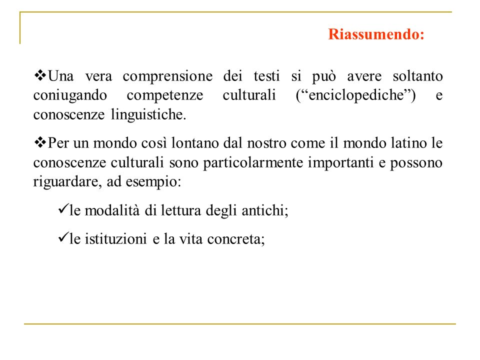 Riassumendo:Una vera comprensione dei testi si può avere soltanto coniugando competenze culturali ( enciclopediche ) e conoscenze linguistiche.