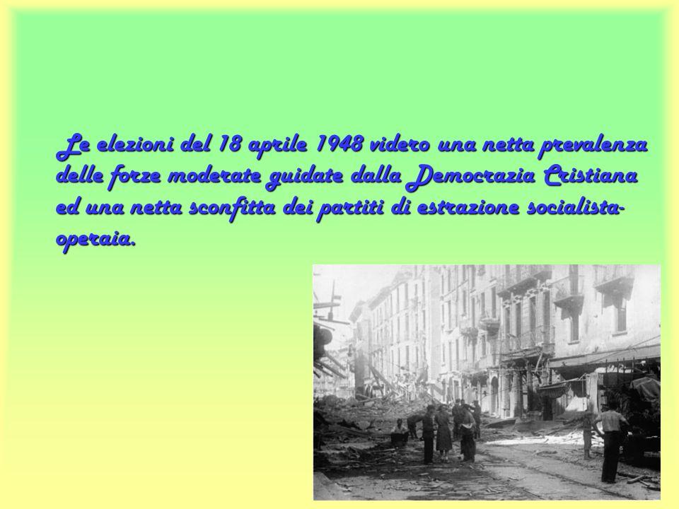 Le elezioni del 18 aprile 1948 videro una netta prevalenza delle forze moderate guidate dalla Democrazia Cristiana ed una netta sconfitta dei partiti di estrazione socialista-operaia.