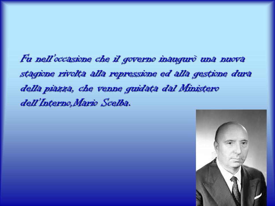 Fu nell'occasione che il governo inaugurò una nuova stagione rivolta alla repressione ed alla gestione dura della piazza, che venne guidata dal Ministero dell'Interno,Mario Scelba.