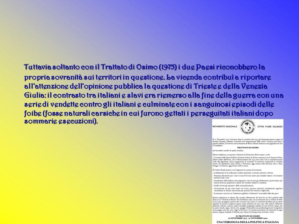 Tuttavia soltanto con il Trattato di Osimo (1975) i due Paesi riconobbero la propria sovranità sui territori in questione.