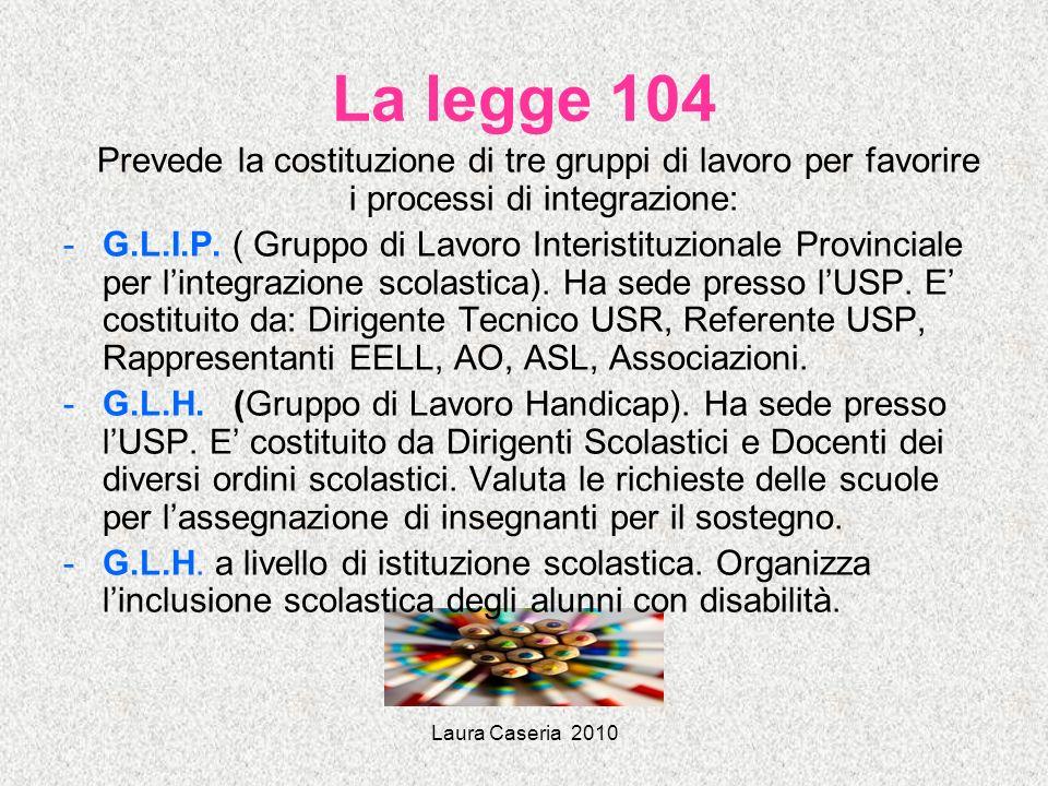 La legge 104 Prevede la costituzione di tre gruppi di lavoro per favorire i processi di integrazione: