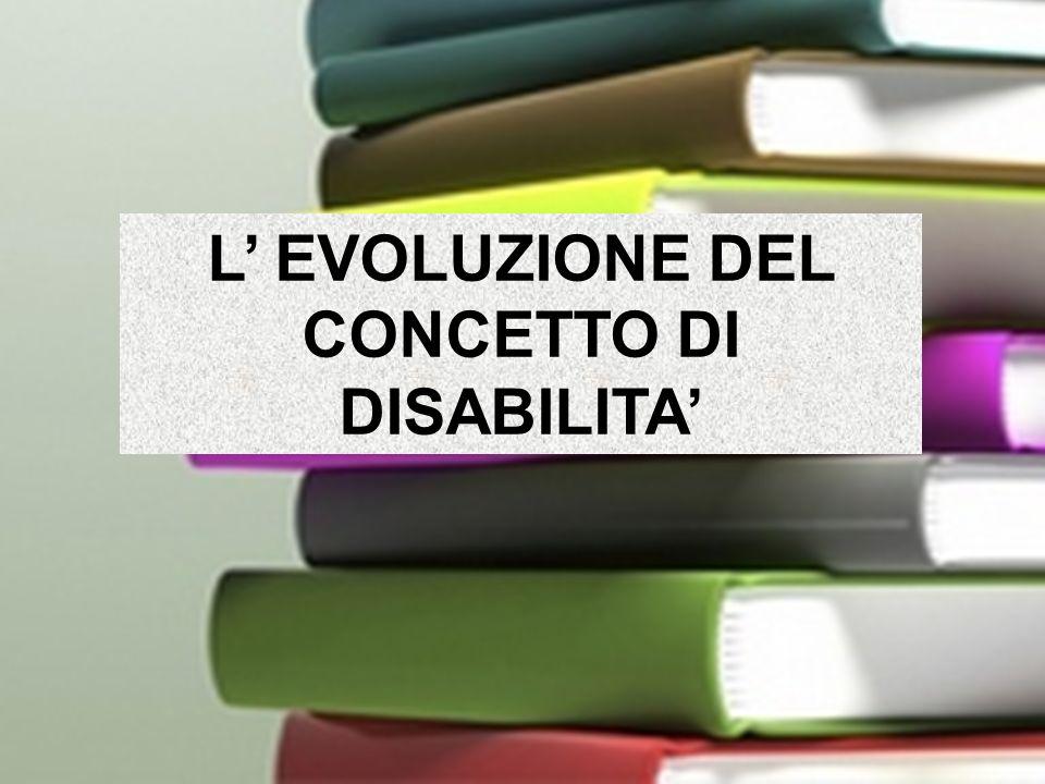L' EVOLUZIONE DEL CONCETTO DI DISABILITA'