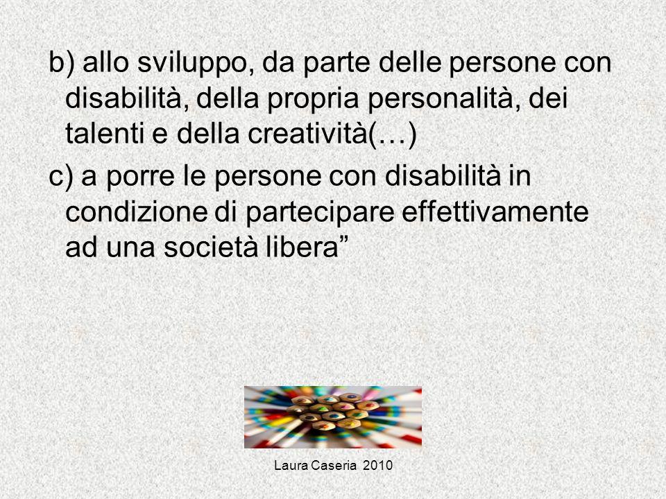 b) allo sviluppo, da parte delle persone con disabilità, della propria personalità, dei talenti e della creatività(…)