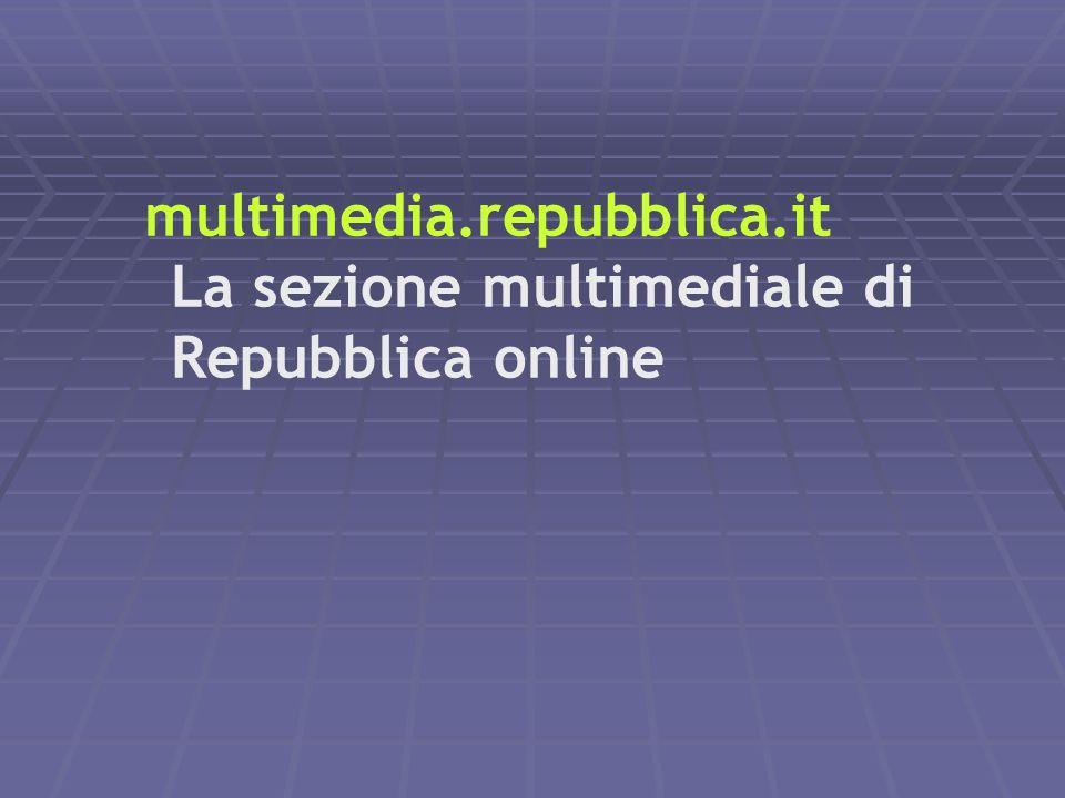 multimedia.repubblica.it La sezione multimediale di Repubblica online