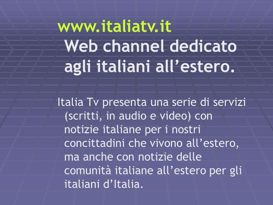 www.italiatv.it Web channel dedicato agli italiani all'estero.