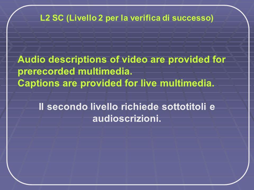 Il secondo livello richiede sottotitoli e audioscrizioni.