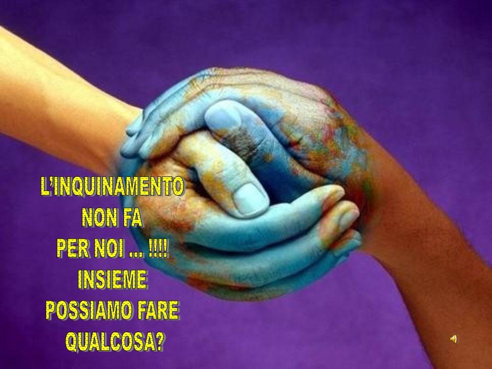 L'INQUINAMENTO NON FA PER NOI … !!!! INSIEME POSSIAMO FARE QUALCOSA