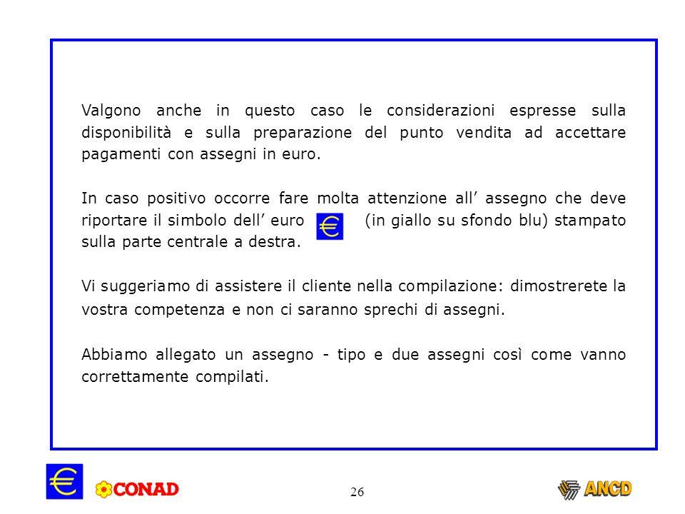 Valgono anche in questo caso le considerazioni espresse sulla disponibilità e sulla preparazione del punto vendita ad accettare pagamenti con assegni in euro.