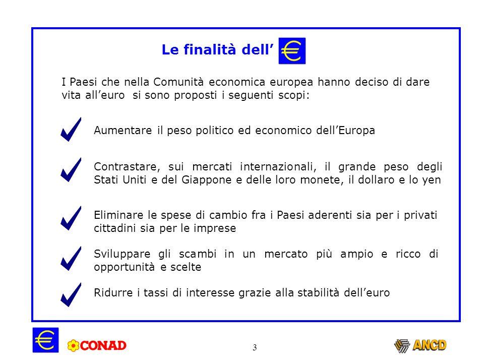 Le finalità dell' I Paesi che nella Comunità economica europea hanno deciso di dare. vita all'euro si sono proposti i seguenti scopi: