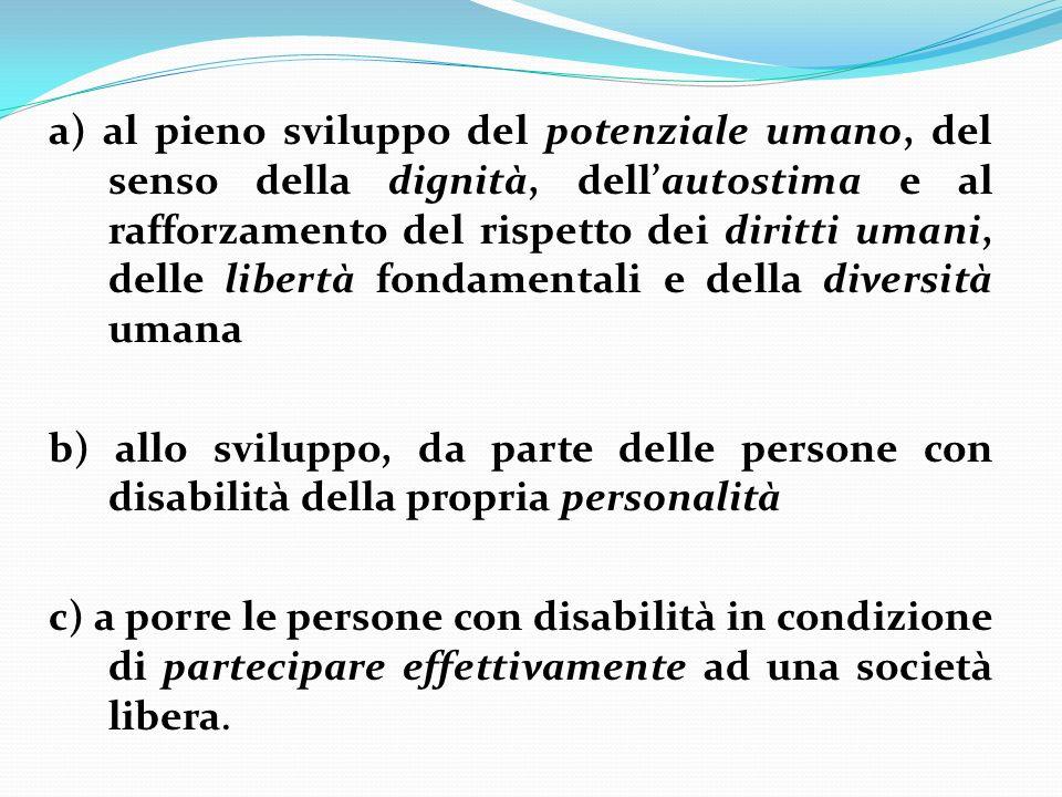 a) al pieno sviluppo del potenziale umano, del senso della dignità, dell'autostima e al rafforzamento del rispetto dei diritti umani, delle libertà fondamentali e della diversità umana