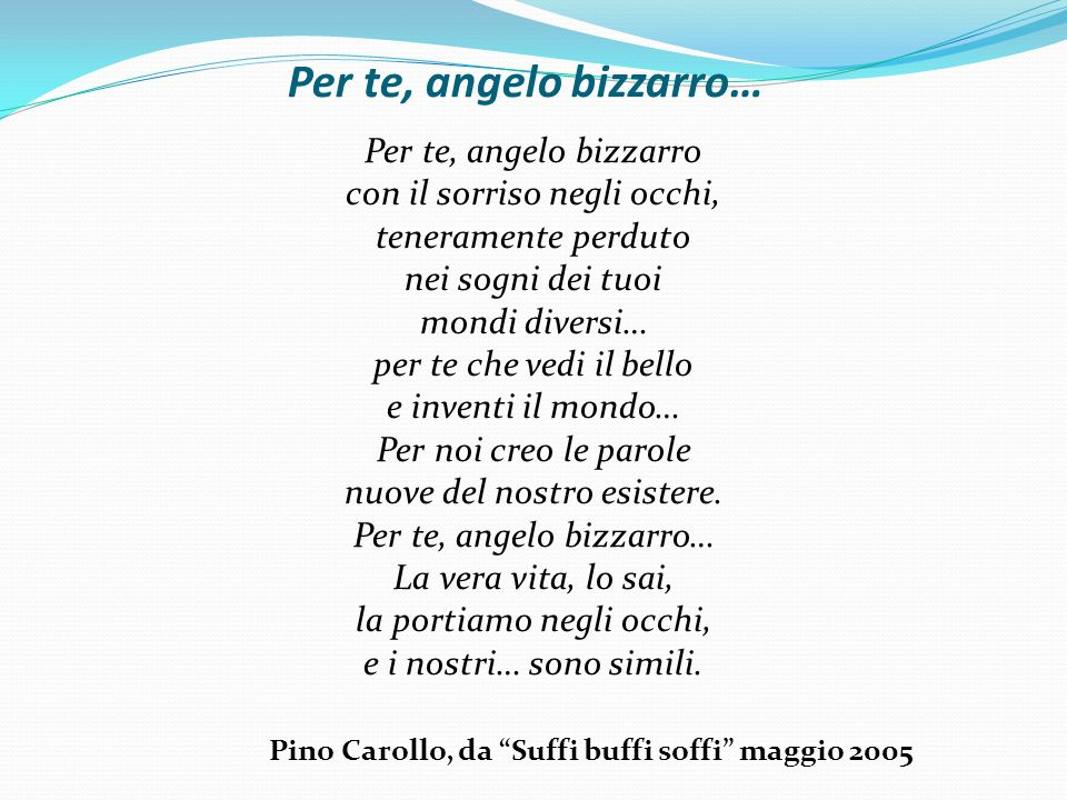 Per te, angelo bizzarro…