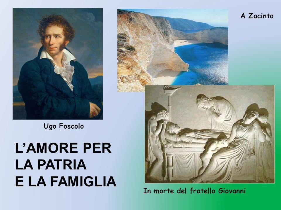 L'AMORE PER LA PATRIA E LA FAMIGLIA A Zacinto Ugo Foscolo