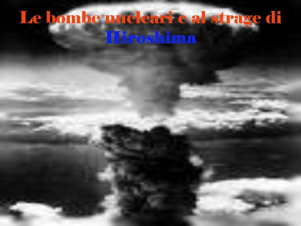 Le bombe nucleari e al strage di Hiroshima