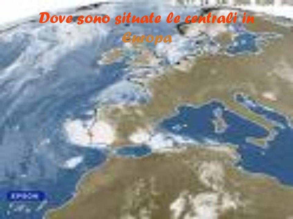 Dove sono situate le centrali in Europa