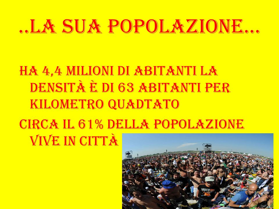 ..la sua popolazione...Ha 4,4 milioni di abitanti la densità è di 63 abitanti per kilometro quadtato.