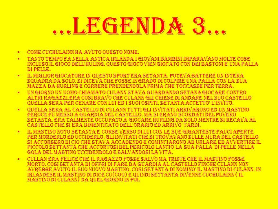 …legenda 3… Come Cuchulainn ha avuto questo nome.
