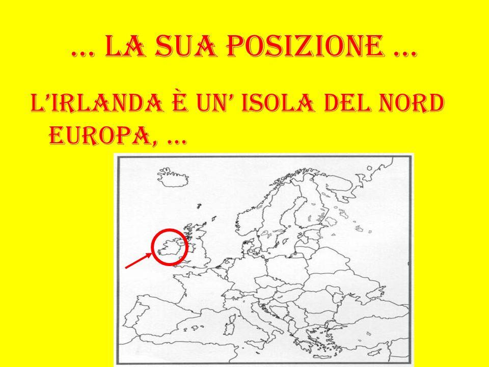 … La sua posizione … L'irlanda è un' isola del nord europa, …
