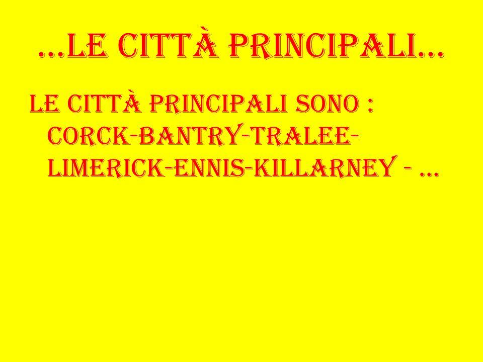 …Le città principali… Le città principali sono : Corck-Bantry-Tralee-Limerick-Ennis-Killarney - …