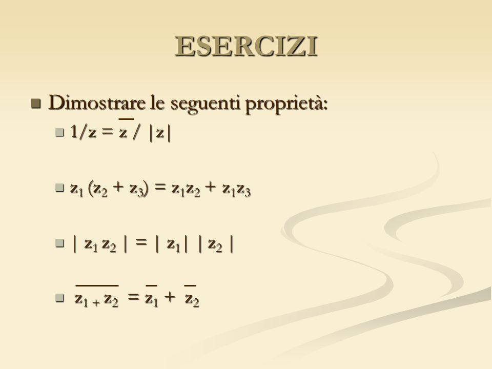 ESERCIZI Dimostrare le seguenti proprietà: 1/z = z / |z|